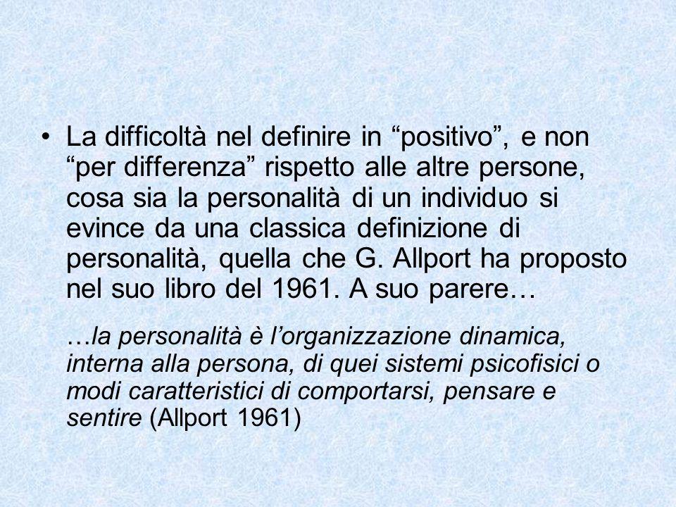 La difficoltà nel definire in positivo , e non per differenza rispetto alle altre persone, cosa sia la personalità di un individuo si evince da una classica definizione di personalità, quella che G.