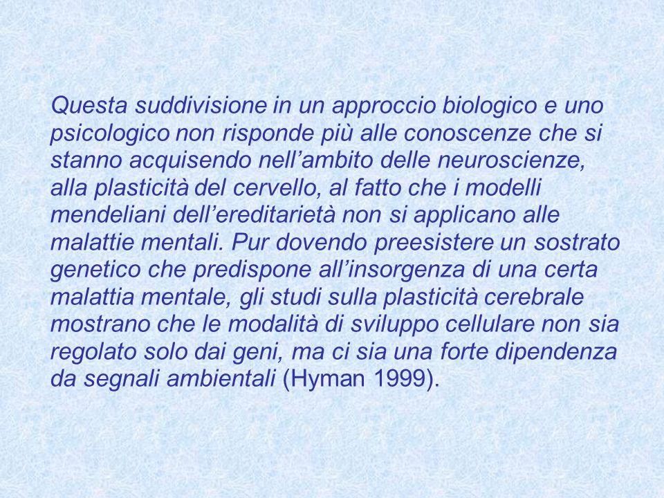 Questa suddivisione in un approccio biologico e uno psicologico non risponde più alle conoscenze che si stanno acquisendo nell'ambito delle neuroscienze, alla plasticità del cervello, al fatto che i modelli mendeliani dell'ereditarietà non si applicano alle malattie mentali.