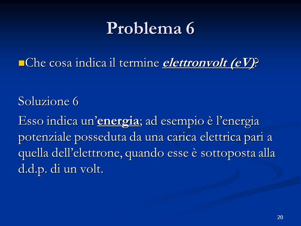 Problema 6 Che cosa indica il termine elettronvolt (eV) Soluzione 6