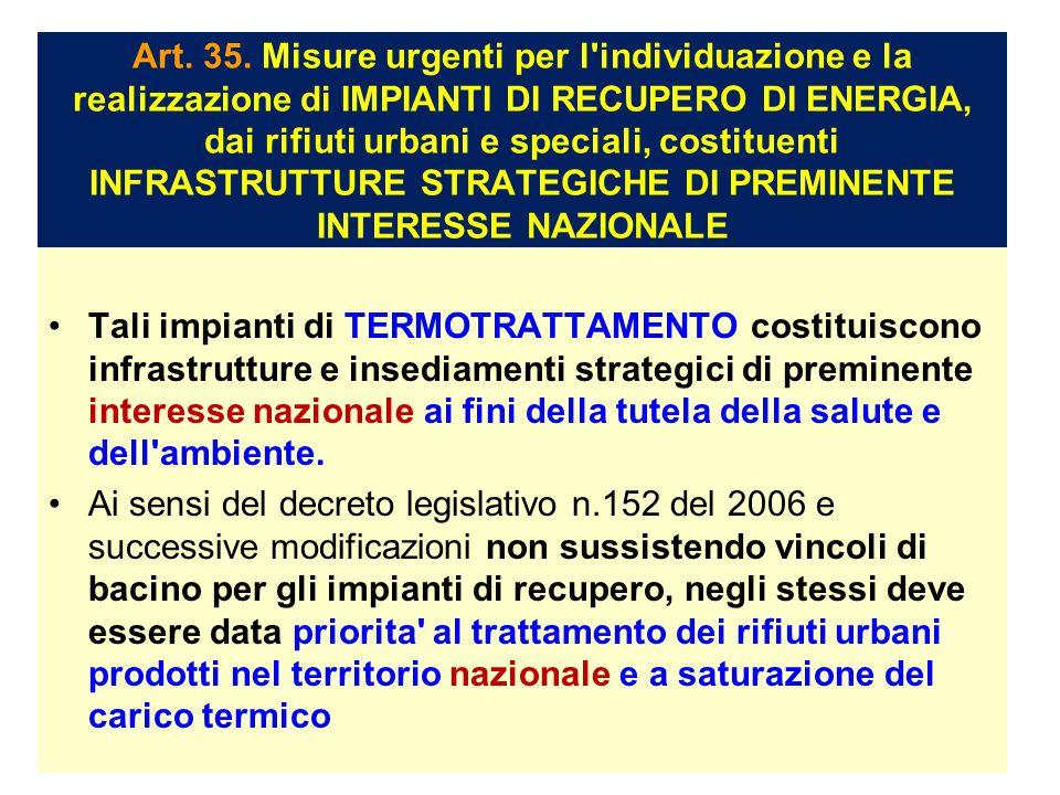Art. 35. Misure urgenti per l individuazione e la realizzazione di IMPIANTI DI RECUPERO DI ENERGIA, dai rifiuti urbani e speciali, costituenti INFRASTRUTTURE STRATEGICHE DI PREMINENTE INTERESSE NAZIONALE