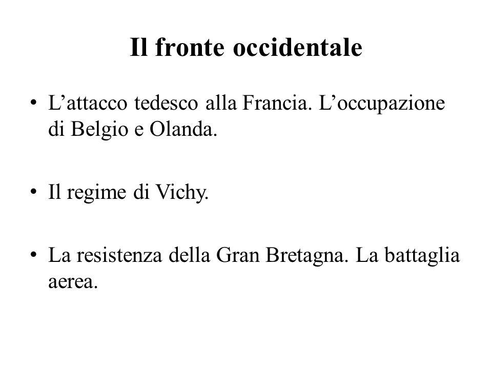 Il fronte occidentale L'attacco tedesco alla Francia. L'occupazione di Belgio e Olanda. Il regime di Vichy.