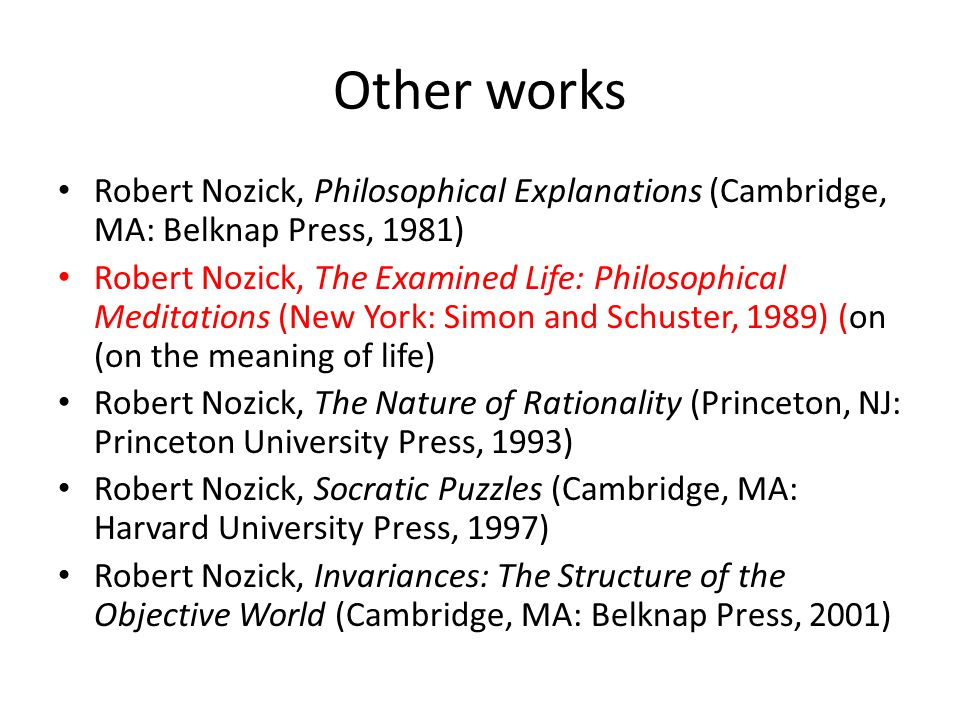 Other works Robert Nozick, Philosophical Explanations (Cambridge, MA: Belknap Press, 1981)