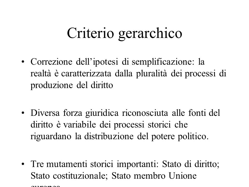 Criterio gerarchico Correzione dell'ipotesi di semplificazione: la realtà è caratterizzata dalla pluralità dei processi di produzione del diritto.