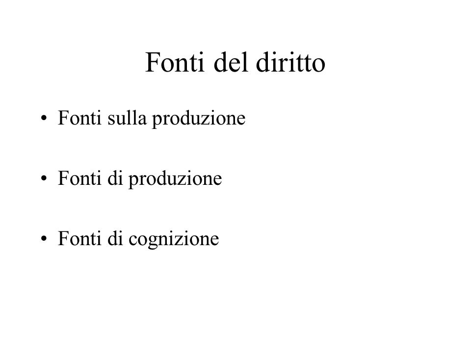 Fonti del diritto Fonti sulla produzione Fonti di produzione