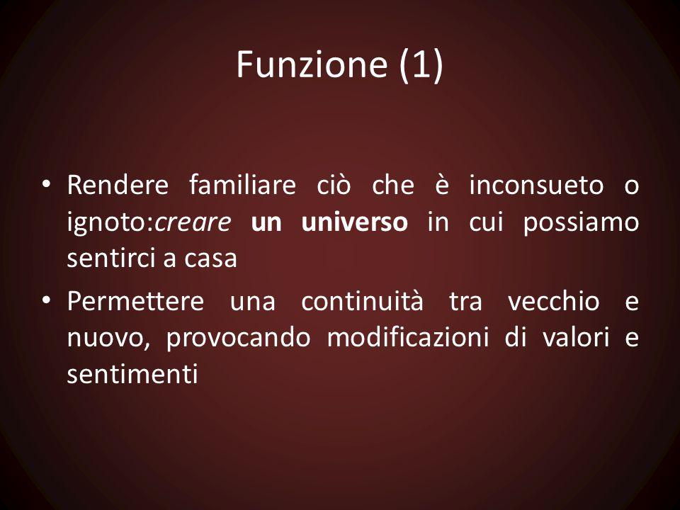 Funzione (1) Rendere familiare ciò che è inconsueto o ignoto:creare un universo in cui possiamo sentirci a casa.