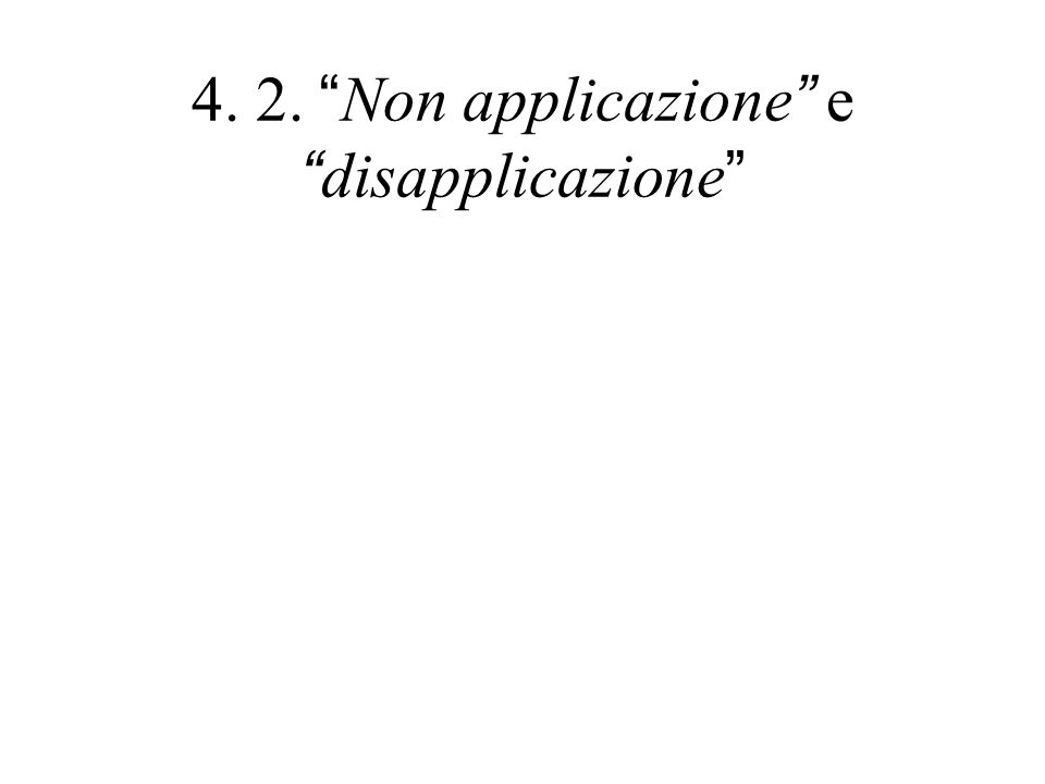 4. 2. Non applicazione e disapplicazione