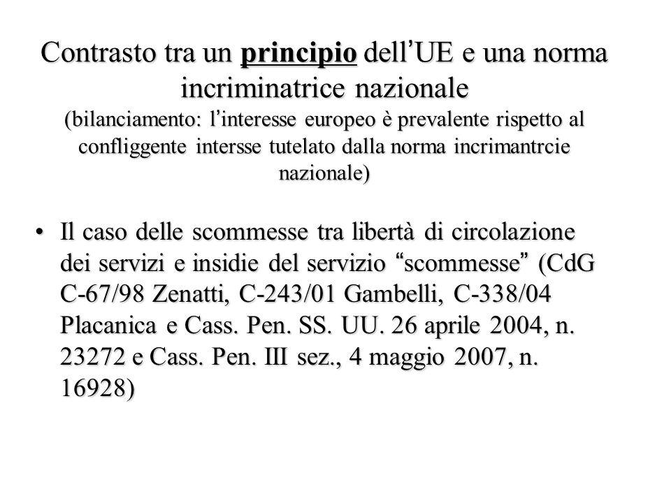 Contrasto tra un principio dell'UE e una norma incriminatrice nazionale (bilanciamento: l'interesse europeo è prevalente rispetto al confliggente intersse tutelato dalla norma incrimantrcie nazionale)
