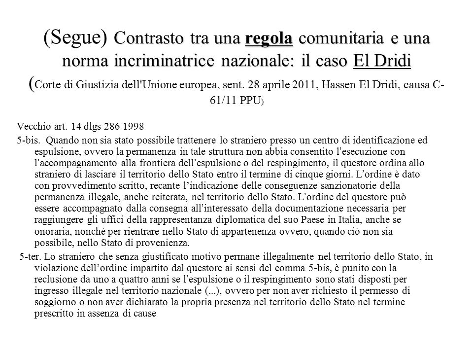 (Segue) Contrasto tra una regola comunitaria e una norma incriminatrice nazionale: il caso El Dridi (Corte di Giustizia dell Unione europea, sent. 28 aprile 2011, Hassen El Dridi, causa C-61/11 PPU)