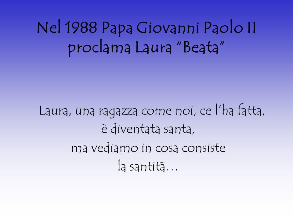 Nel 1988 Papa Giovanni Paolo II proclama Laura Beata