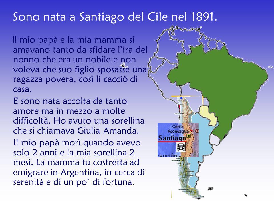 Sono nata a Santiago del Cile nel 1891.
