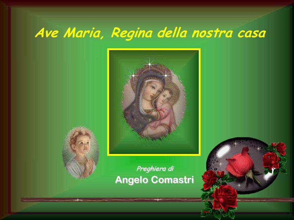 Ave Maria, Regina della nostra casa
