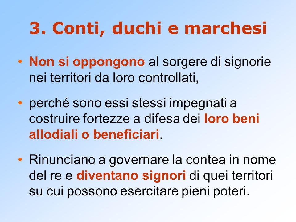 3. Conti, duchi e marchesi Non si oppongono al sorgere di signorie nei territori da loro controllati,