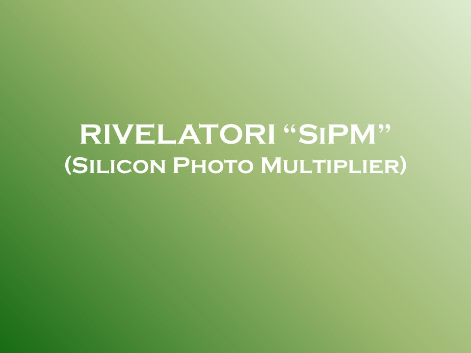 RIVELATORI SiPM (Silicon Photo Multiplier)