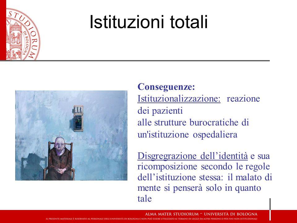 Istituzioni totali Conseguenze: Istituzionalizzazione: reazione dei pazienti. alle strutture burocratiche di un istituzione ospedaliera.