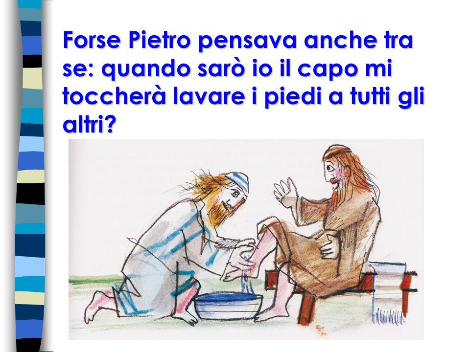 Forse Pietro pensava anche tra se: quando sarò io il capo mi toccherà lavare i piedi a tutti gli altri