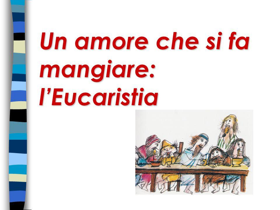 Un amore che si fa mangiare: l'Eucaristia