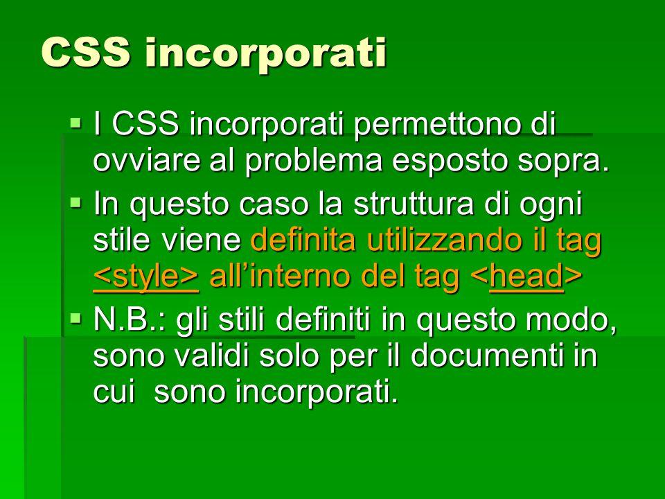 CSS incorporati I CSS incorporati permettono di ovviare al problema esposto sopra.