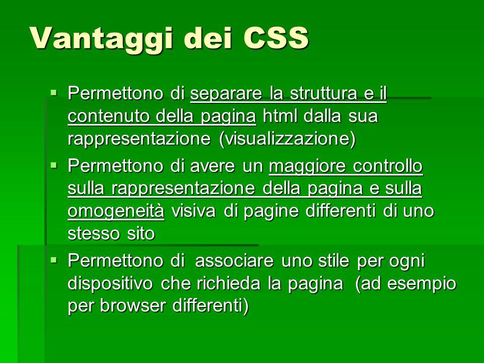 Vantaggi dei CSS Permettono di separare la struttura e il contenuto della pagina html dalla sua rappresentazione (visualizzazione)