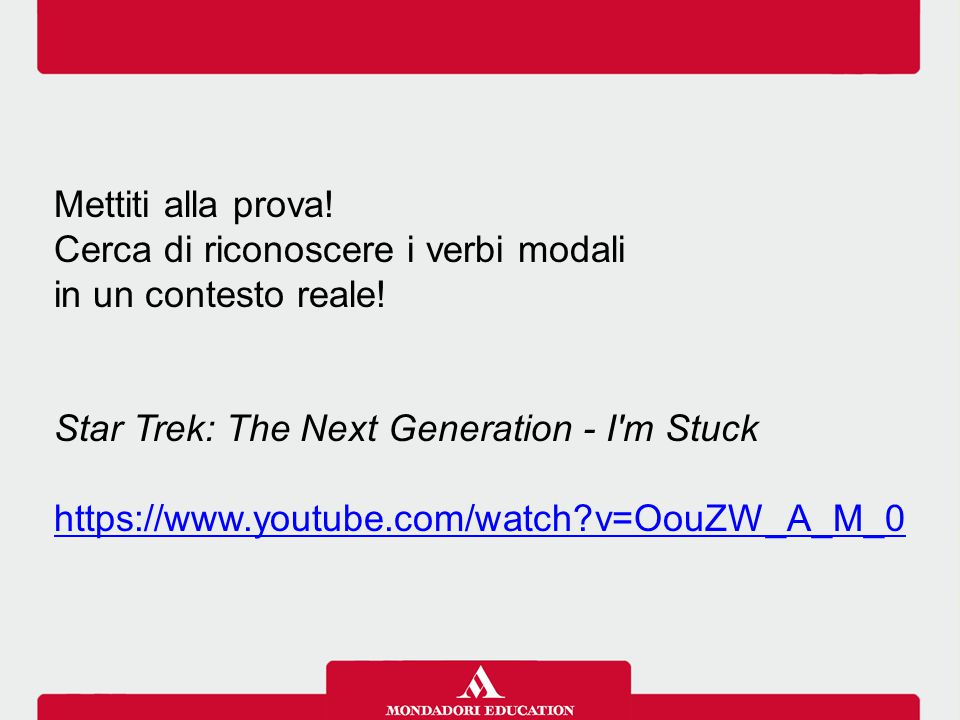Mettiti alla prova! Cerca di riconoscere i verbi modali. in un contesto reale! Star Trek: The Next Generation - I m Stuck.
