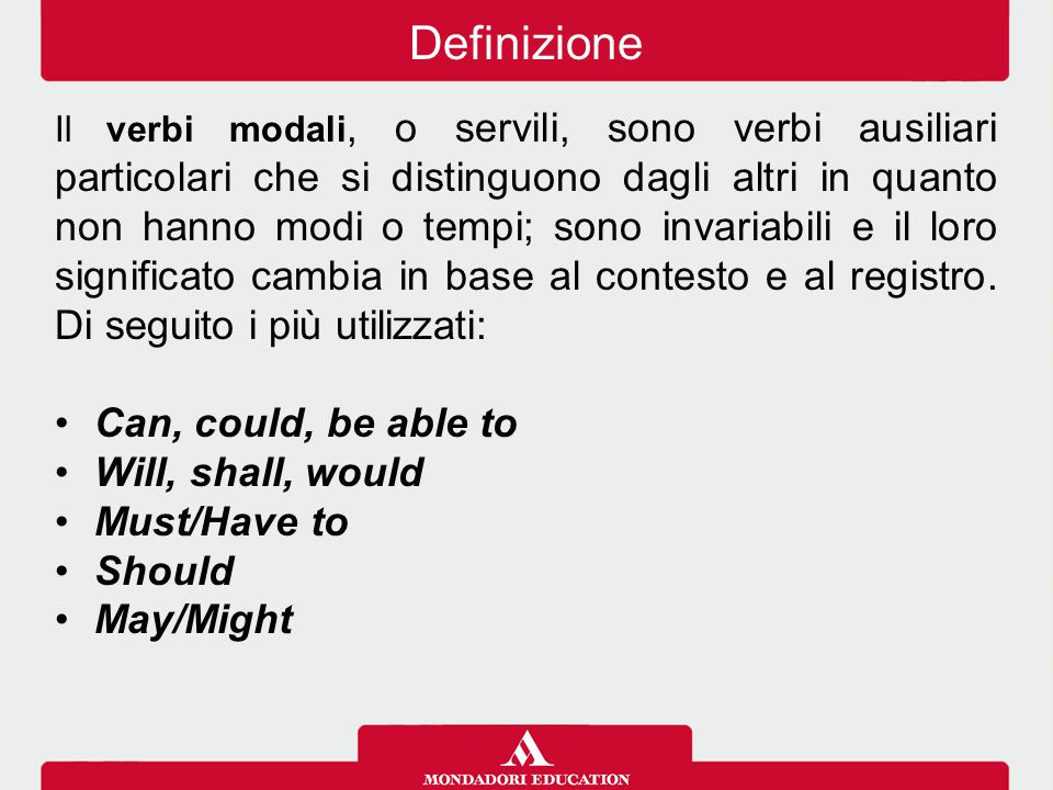 Definizione Can, could, be able to Will, shall, would Must/Have to