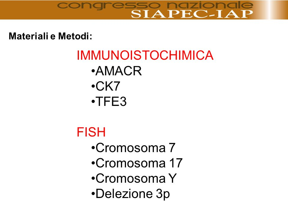 IMMUNOISTOCHIMICA AMACR CK7 TFE3 FISH Cromosoma 7 Cromosoma 17