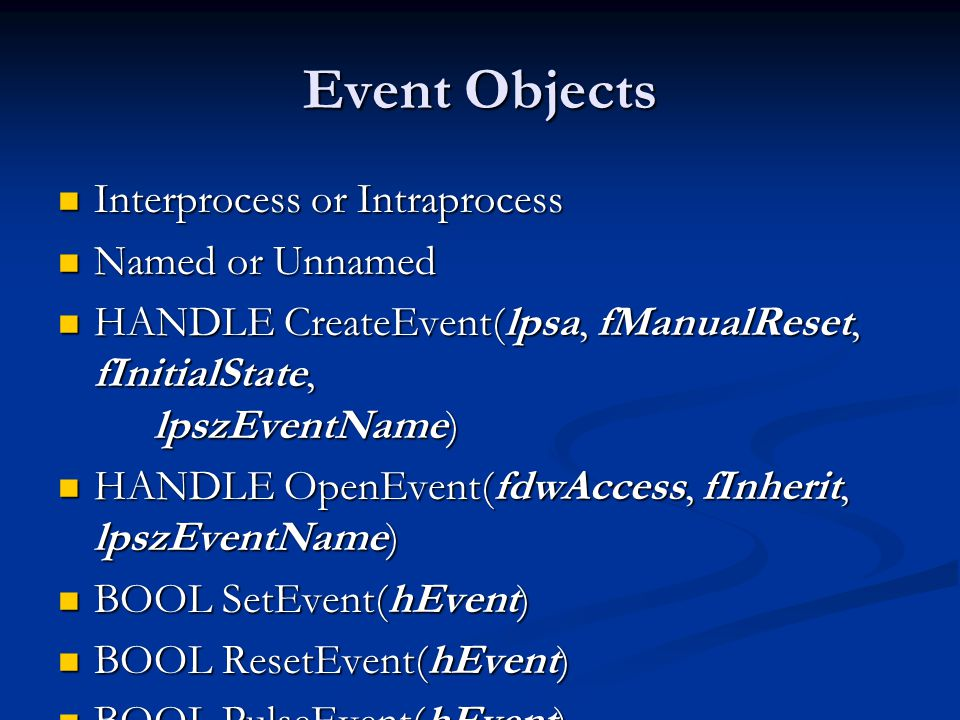 Event Objects Interprocess or Intraprocess Named or Unnamed