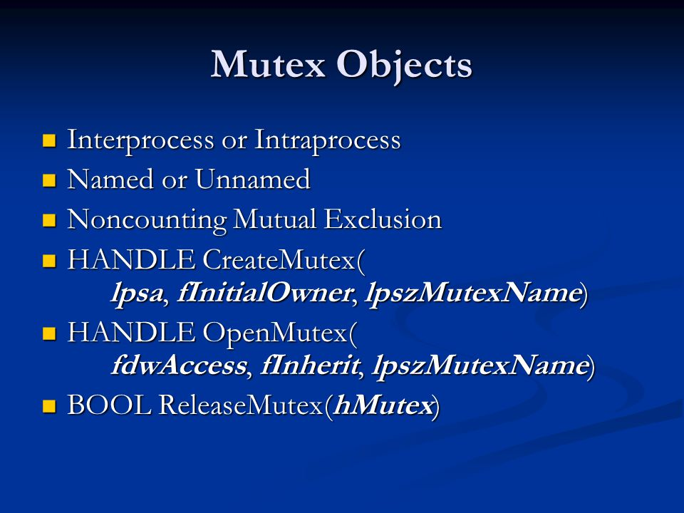 Mutex Objects Interprocess or Intraprocess Named or Unnamed
