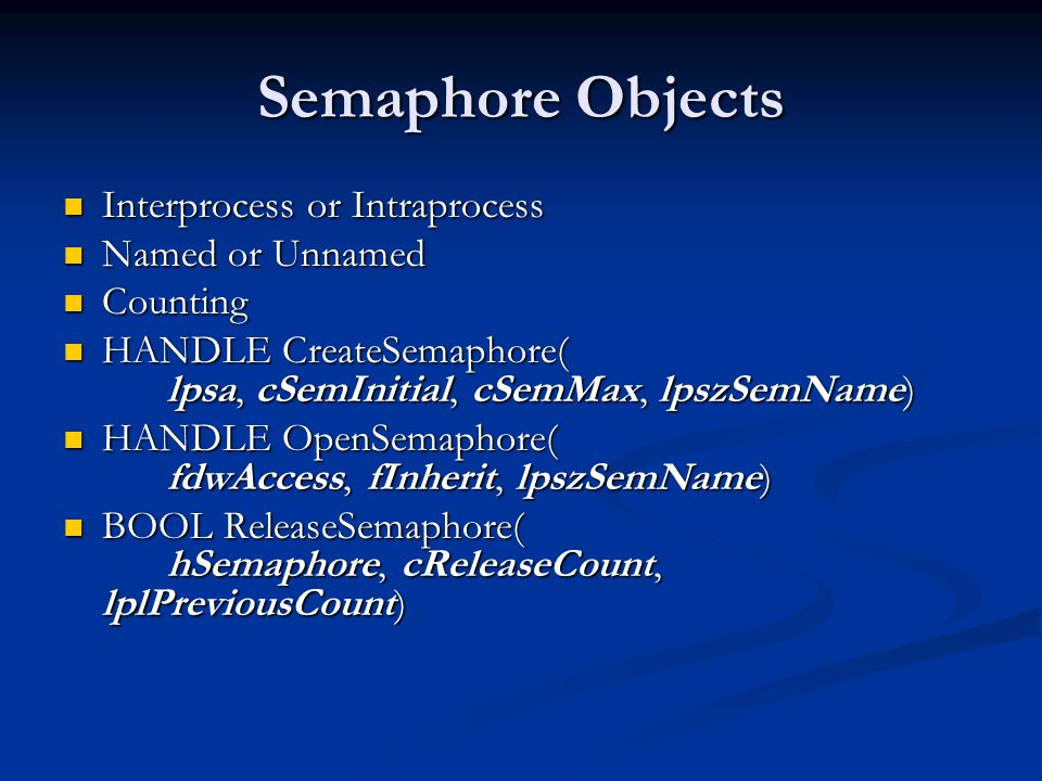 Semaphore Objects Interprocess or Intraprocess Named or Unnamed