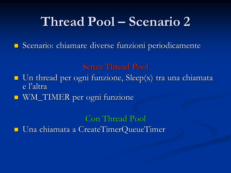 Thread Pool – Scenario 2 Scenario: chiamare diverse funzioni periodicamente. Senza Thread Pool.