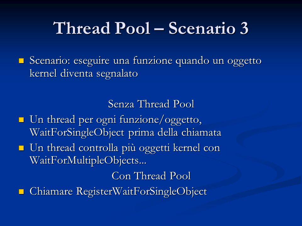Thread Pool – Scenario 3 Scenario: eseguire una funzione quando un oggetto kernel diventa segnalato.
