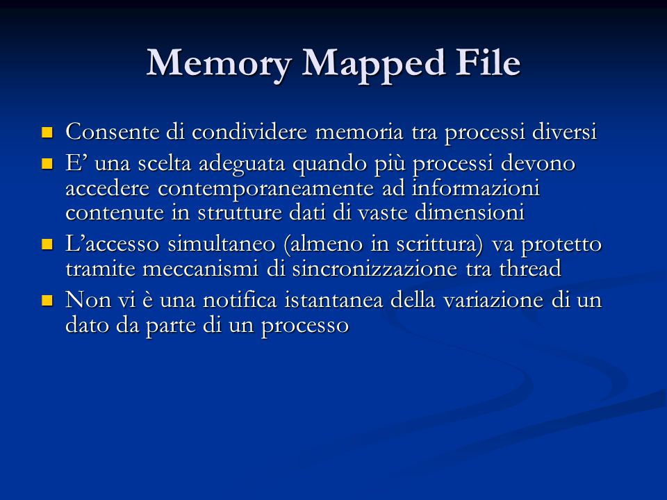 Memory Mapped File Consente di condividere memoria tra processi diversi.