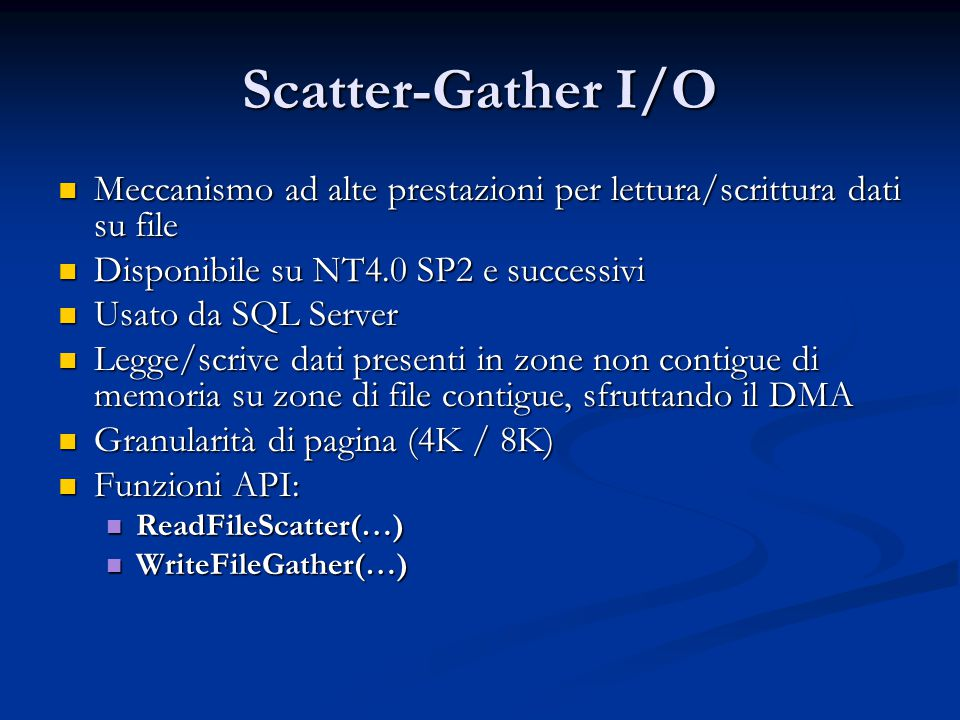 Scatter-Gather I/O Meccanismo ad alte prestazioni per lettura/scrittura dati su file. Disponibile su NT4.0 SP2 e successivi.
