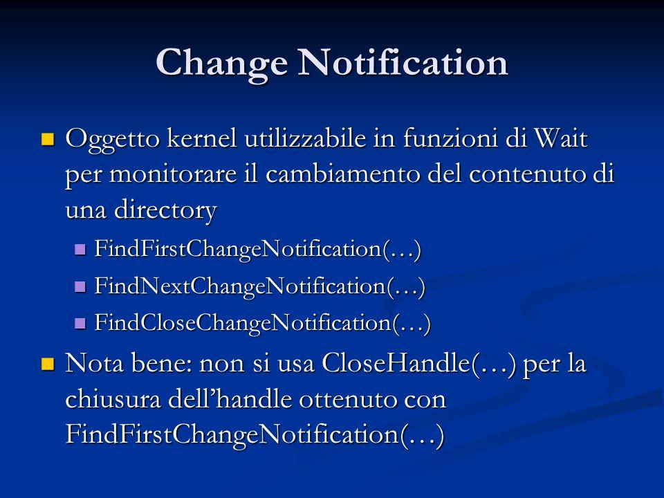 Change Notification Oggetto kernel utilizzabile in funzioni di Wait per monitorare il cambiamento del contenuto di una directory.