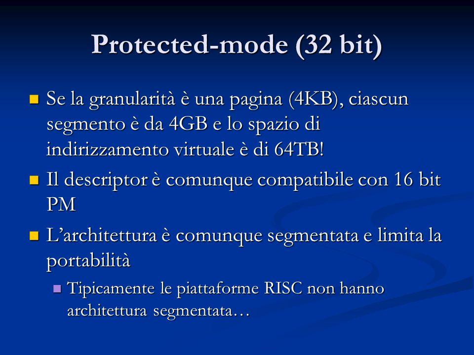 Protected-mode (32 bit) Se la granularità è una pagina (4KB), ciascun segmento è da 4GB e lo spazio di indirizzamento virtuale è di 64TB!