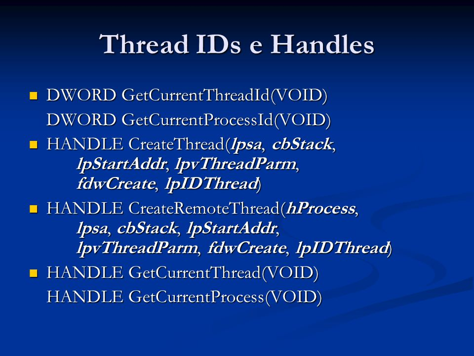 Thread IDs e Handles DWORD GetCurrentThreadId(VOID)
