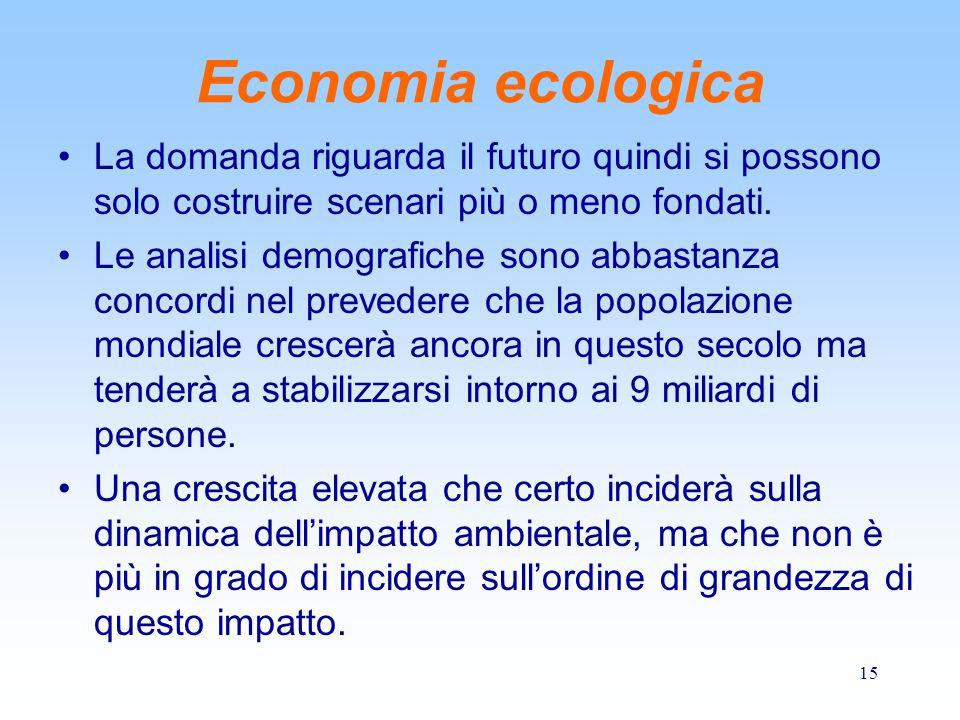 Economia ecologica La domanda riguarda il futuro quindi si possono solo costruire scenari più o meno fondati.