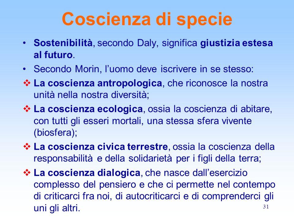 Coscienza di specie Sostenibilità, secondo Daly, significa giustizia estesa al futuro. Secondo Morin, l'uomo deve iscrivere in se stesso: