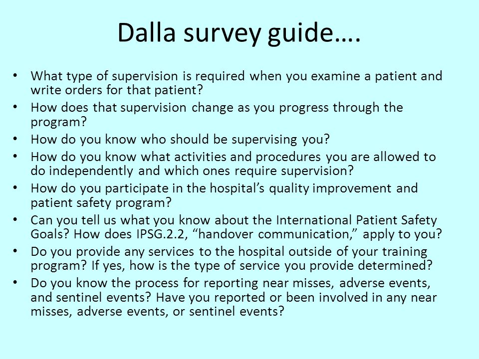 Dalla survey guide…. What type of supervision is required when you examine a patient and write orders for that patient
