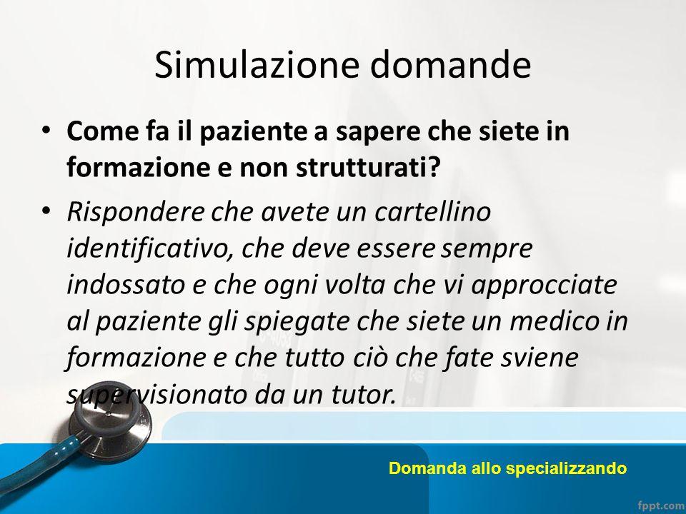 Simulazione domande Come fa il paziente a sapere che siete in formazione e non strutturati