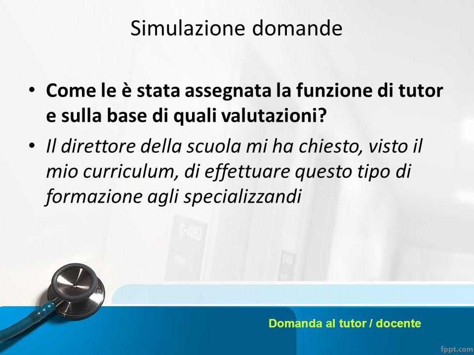 Simulazione domande Come le è stata assegnata la funzione di tutor e sulla base di quali valutazioni