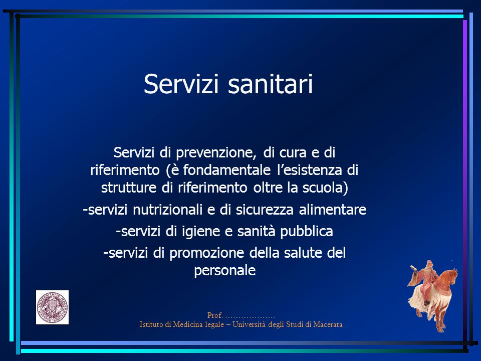 Servizi sanitari Servizi di prevenzione, di cura e di riferimento (è fondamentale l'esistenza di strutture di riferimento oltre la scuola)