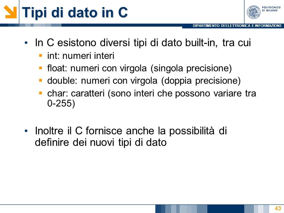 Tipi di dato in C In C esistono diversi tipi di dato built-in, tra cui