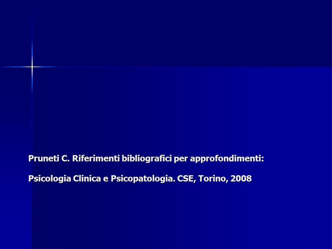 Pruneti C. Riferimenti bibliografici per approfondimenti: Psicologia Clinica e Psicopatologia.
