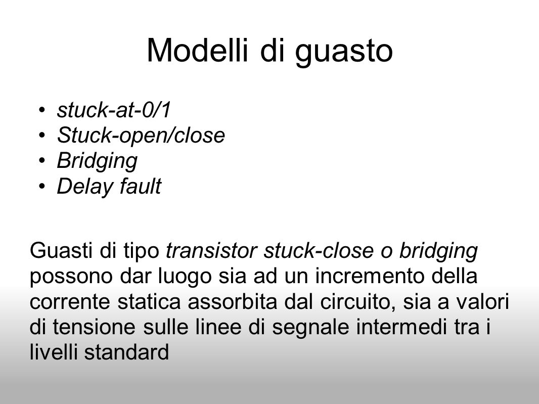 Modelli di guasto stuck-at-0/1 Stuck-open/close Bridging Delay fault