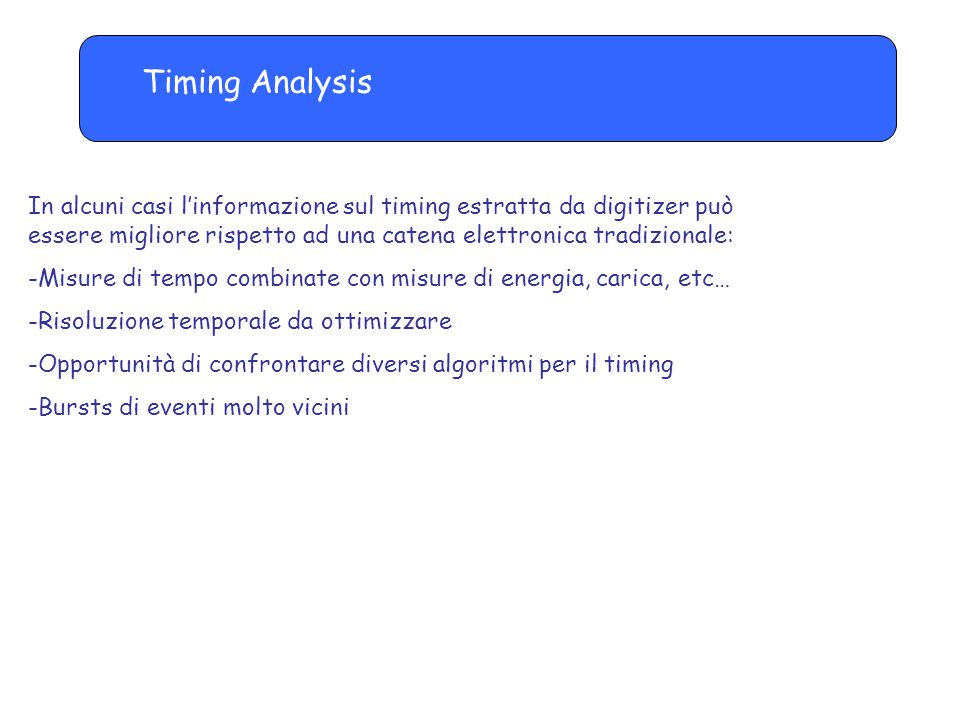 Timing Analysis In alcuni casi l'informazione sul timing estratta da digitizer può essere migliore rispetto ad una catena elettronica tradizionale: