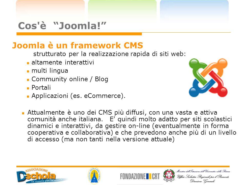 Cos è Joomla! Joomla è un framework CMS strutturato per la realizzazione rapida di siti web: