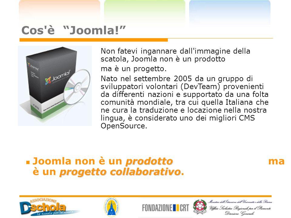 Cos è Joomla! Joomla non è un prodotto ma è un progetto collaborativo.