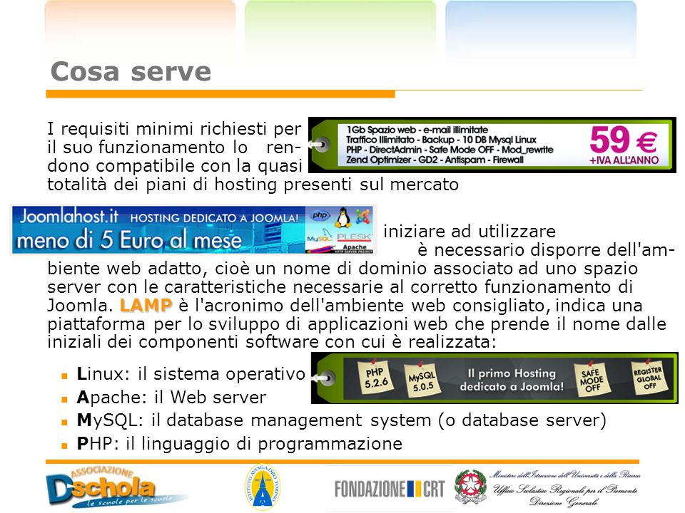 Cosa serve Linux: il sistema operativo. Apache: il Web server. MySQL: il database management system (o database server)‏