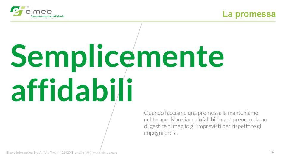 La promessa Elmec Informatica S.p.A. | Via Pret, 1 | 21020 Brunello (VA) | www.elmec.com
