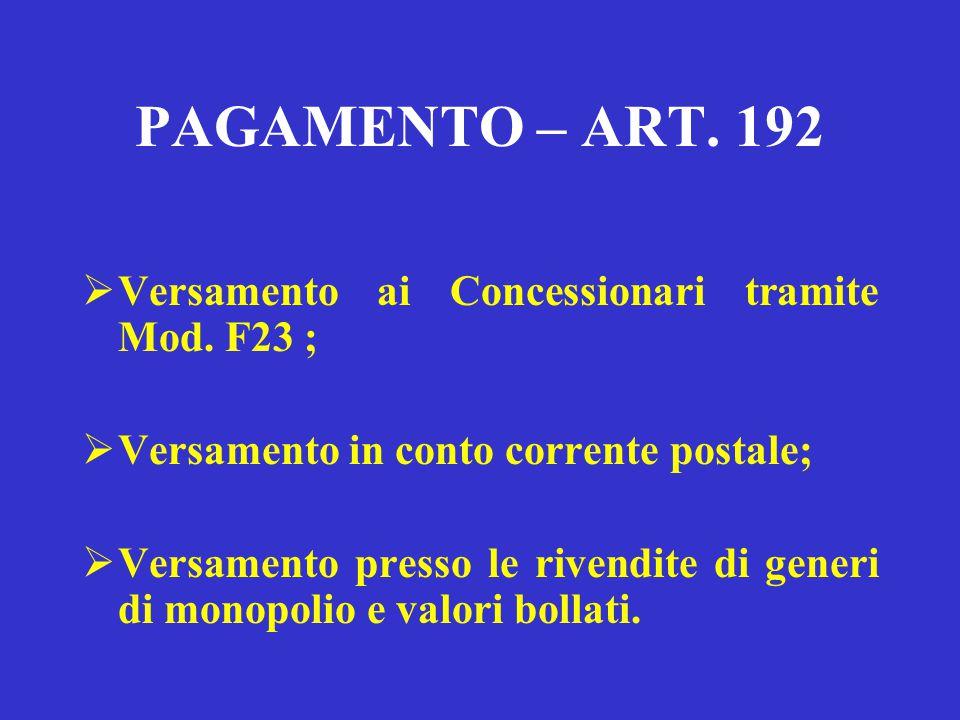 PAGAMENTO – ART. 192 Versamento ai Concessionari tramite Mod. F23 ;